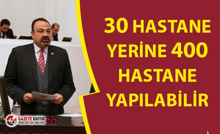 30 HASTANE YERİNE 400 HASTANE YAPILABİLİR