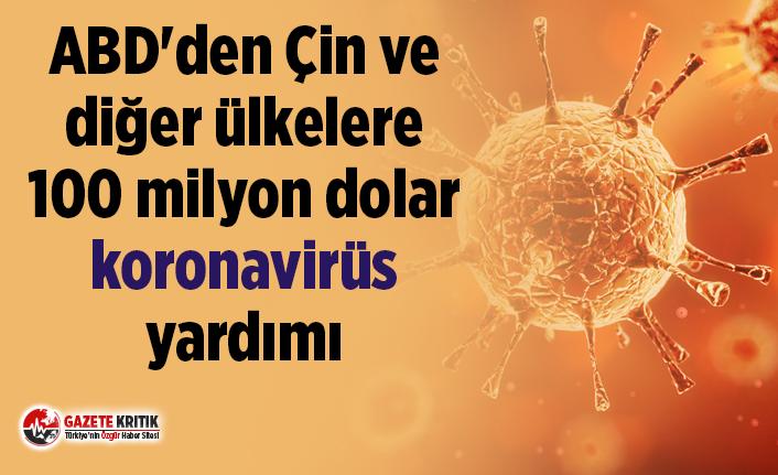 ABD'den Çin ve diğer ülkelere 100 milyon dolar koronavirüs yardımı taahhüdü