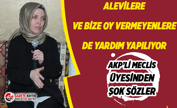AKP Kadın Kolları Başkanından şok sözler:Alevilere ve bize oy vermeyenlere yardım yapılıyor