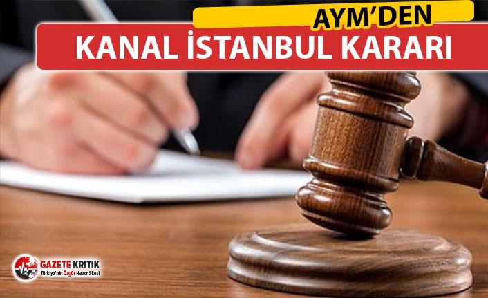 AYM'DEN KANAL İSTANBUL KARARI