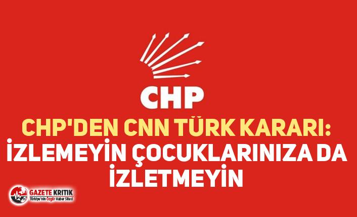CHP'DEN CNN TÜRK KARARI: İZLEMEYİN ÇOCUKLARINIZA DA İZLETMEYİN
