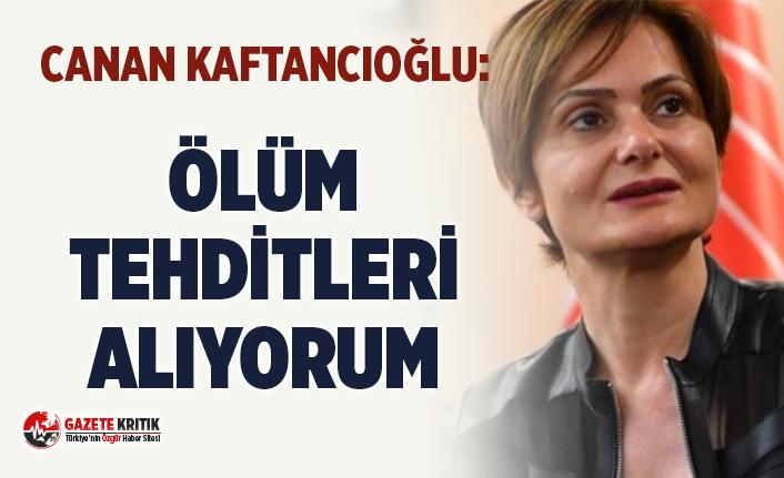CHP İstanbul İl Başkanı Canan Kaftancıoğlu: Ölüm tehditleri alıyorum