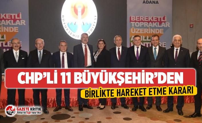 CHP'li 11 büyükşehir halka hizmet konusunda birlikte hareket etme kararı aldı