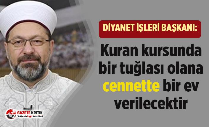 Diyanet İşleri Başkanı Ali Erbaş: Kuran kursunda bir tuğlası olana cennette bir ev verilecektir