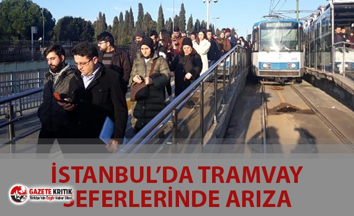 İSTANBUL'DA TRAMVAY SEFERLERİNDE ARIZA