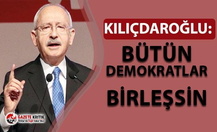 Kemal Kılıçdaroğlu: 'Dünyanın bütün demokratları birleşin'