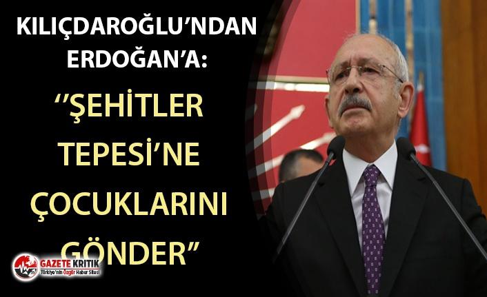 Kılıçdaroğlu'ndan Erdoğan'a: Şehitler tepesi boş kalmayacaksa çocuklarını gönder oraya