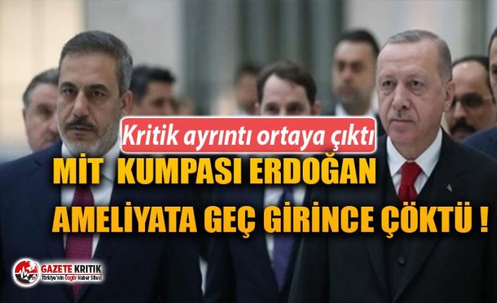 'Mit Kumpası' Erdoğan Ameliyata geç girince çöktü!