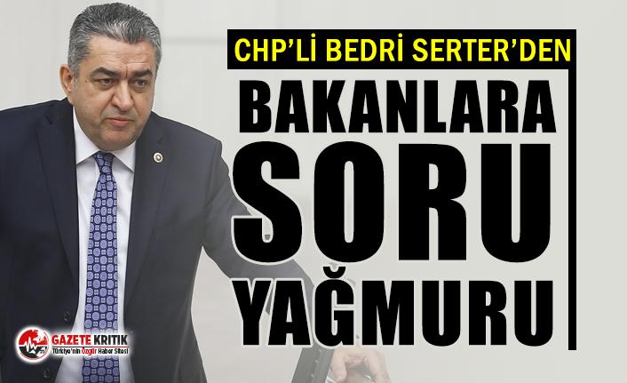 CHP'li Bedri Serter'den bakanlara soru yağmuru