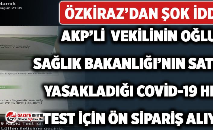 AKP'li vekilin oğlu Sağlık Bakanlığı'nın satılmasını yasakladığı koronavirüs hızlı test kiti için ön sipariş alıyor!
