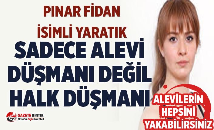 Alevi düşmanı Pınar Fidan isimli yaratık:Hepsini bir otele tıkıp yakabilirsin