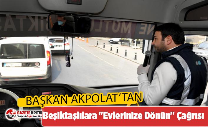 """Başkan Rıza Akpolat'tan Beşiktaşlılara """"Evlerinize Dönün"""" Çağrısı"""