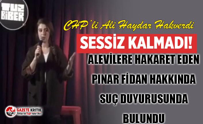CHP'li Ali Haydar Hakverdi Alevilere hakaret eden Pınar Fidan hakkında suç duyurusunda bulundu