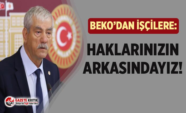 CHP'li Beko: ''İktidar Nasıl Bir Sınıf ve İşçi Düşmanlığı İçinde Anlamış Değilim!''