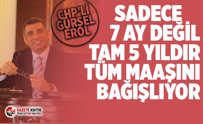 CHP'li Gürsel Erol 7 ay değil 5 yıldır tüm maaşını bağışlıyor