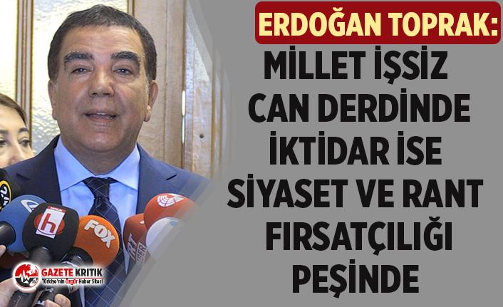 CHP'li Toprak:Millet işsiz can derdinde; İktidar ise siyaset ve rant peşinde!