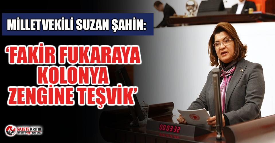 CHP'Lİ VEKİL SUZAN ŞAHİN: ÖLEN ÖLÜR KALAN SAĞLAR VERGİ MÜKELLEFİ..!