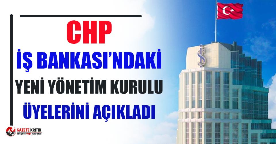 CHP'nin İş Bankası'ndaki yeni yönetim kurulu üyeleri belli oldu