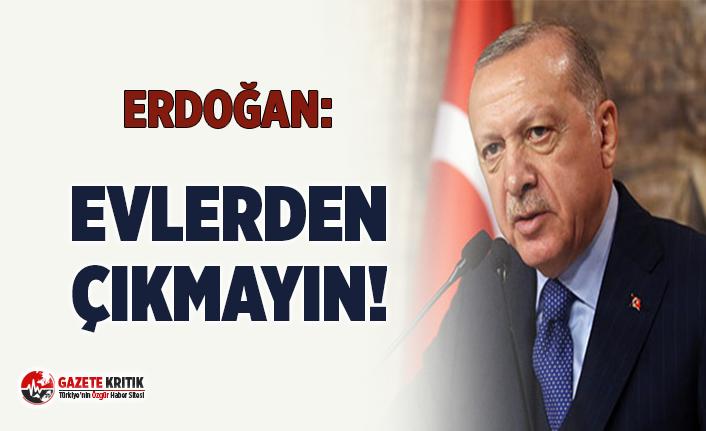 Cumhurbaşkanı Erdoğan'dan corona virüsü mesajı: ''Evlerden Çıkmayın!''