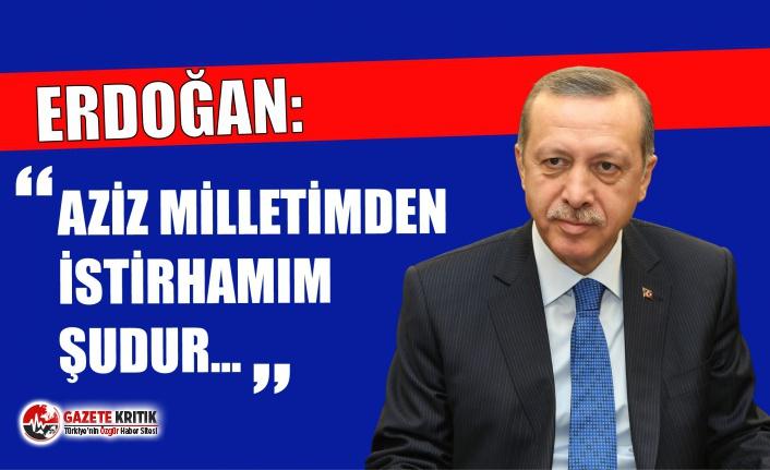 """Erdoğan: """"Aziz milletimden istirhamım şudur..."""""""