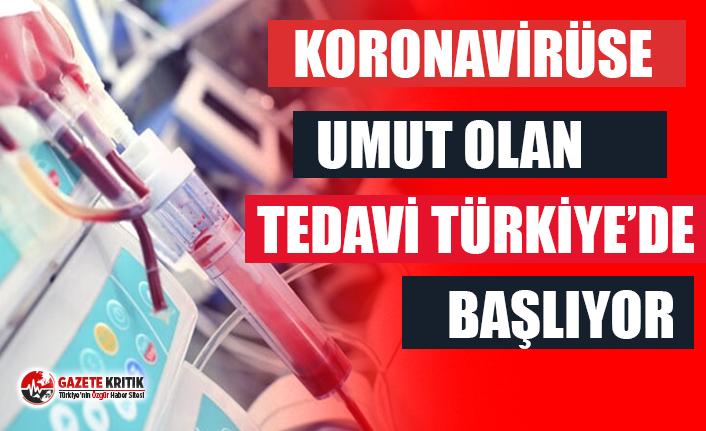 Kan nakliyle koronavirüs tedavisi Türkiye'de de başlıyor!