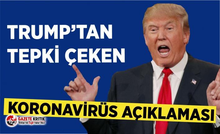 Trump'tan tepki çeken Koronavirüs açıklaması