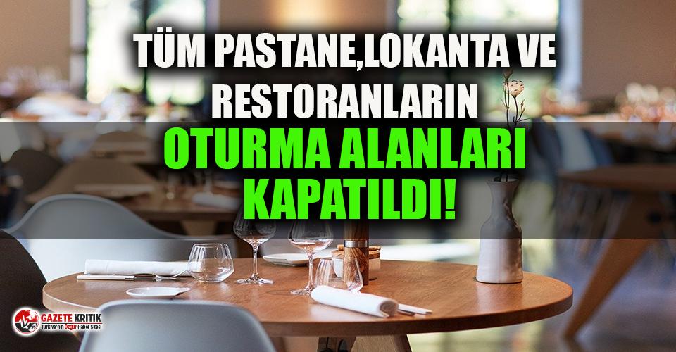 Tüm lokanta, restoran ile pastanelerin oturma alanları kapatıldı!