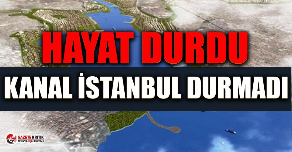 Türkiye'de hayat durdu Kanal İstanbul sevdası durmadı !