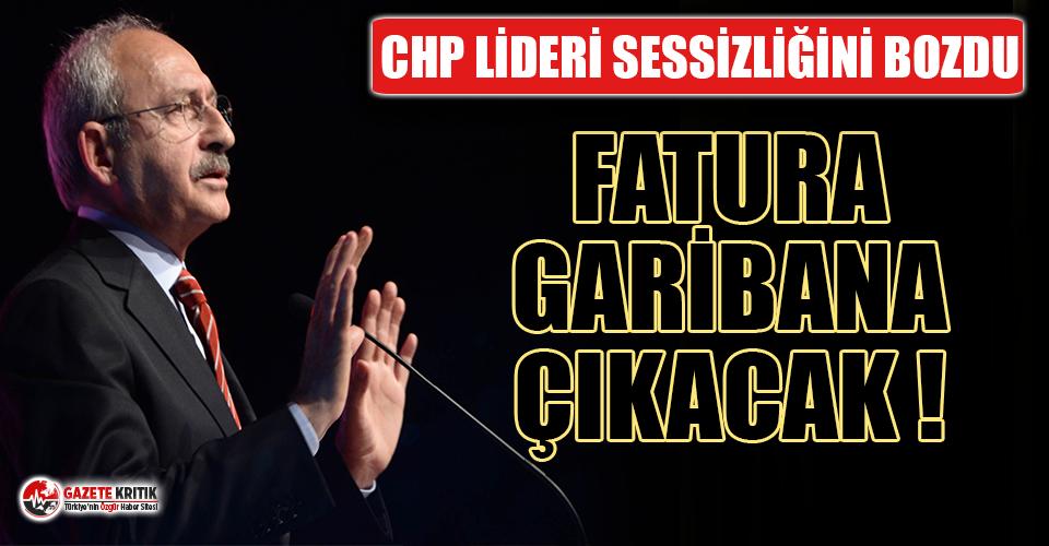 CHP Lideri Kılıçdaroğlu Sessizliğini Bozdu: Fatura Garibana Çıkacak!