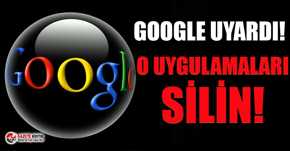 Google uyardı; bu uygulamaları telefonunuzdan silin, kart bilgileriniz çalınabilir!