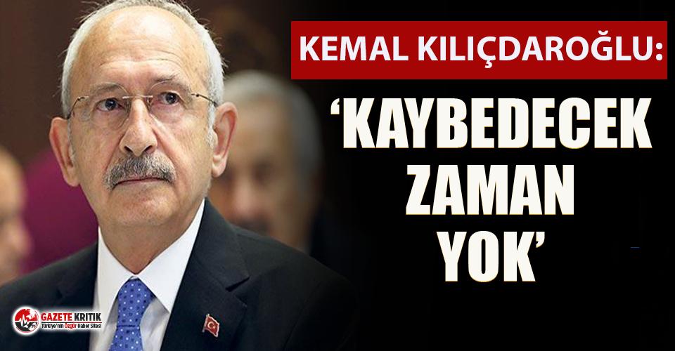 Kılıçdaroğlu: Erdoğan'a cevap vermeyeceğim, kaybedecek zaman yok!