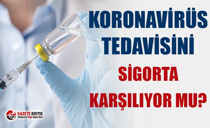 Türkiye Sigorta Birliği Başkanı açıkladı! Koronavirüs tedavisini sigorta karşılıyor mu?