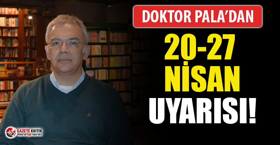 Prof. Dr. Kayıhan Pala'dan '20-27 Nisan' uyarısı!