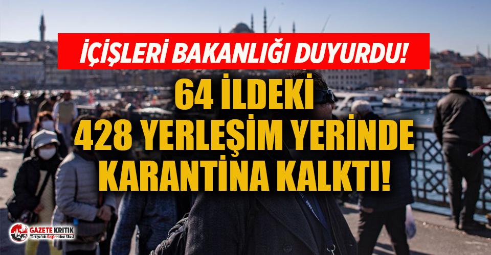 64 ildeki 428 yerleşim yerinde karantina kararı kaldırıldı