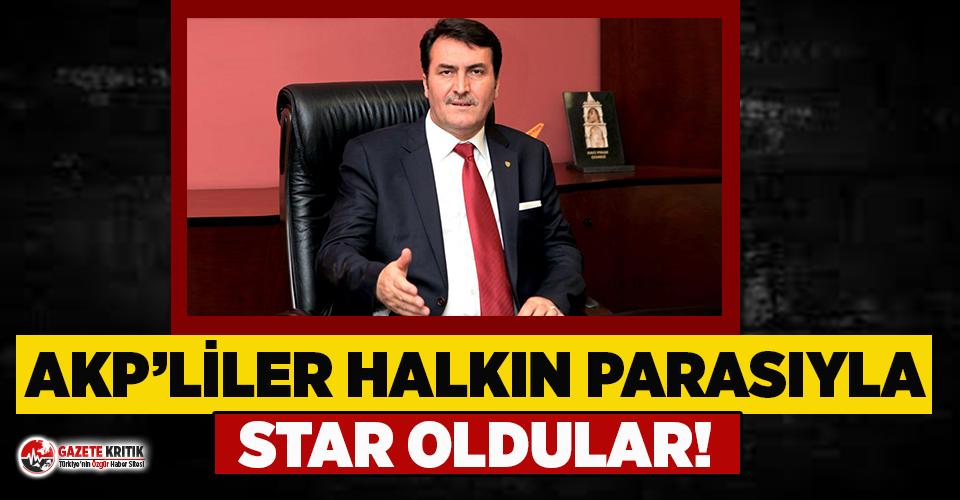 'AKP'liler, halkın parasıyla star oldular'