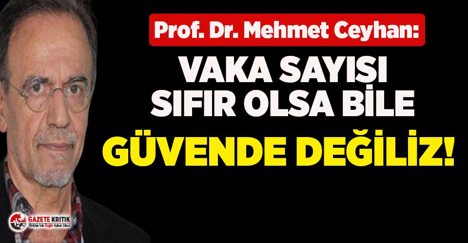Bilim Kurulu üyesi Prof. Ceyhan: Vaka sayısı sıfır olsa dahi güvende değiliz
