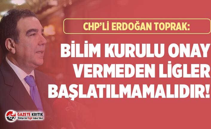 CHP'li Erdoğan Toprak:Bilim Kurulu onay vermeden ligler başlatılmamalıdır