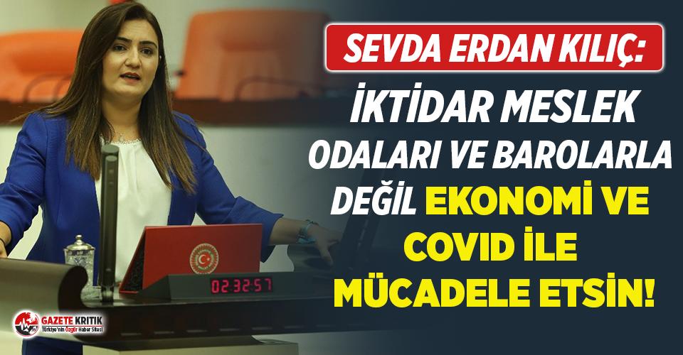 """CHP'li Kılıç: """"İktidar meslek odaları ve barolarla değil, ekonomi ve Covid ile mücadele etsin"""""""