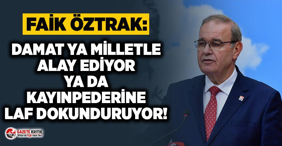 """CHP'li Öztrak'tan """"ithalat cenneti"""" tepkisi: Damat ya milletle alay ediyor ya da kayınpederine laf dokunduruyor"""