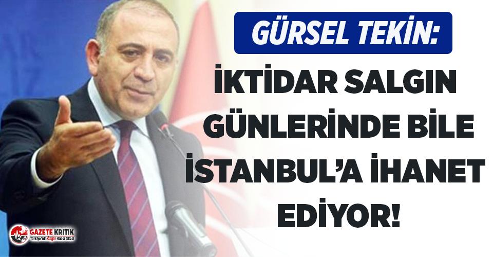 """CHP'li Tekin:""""İktidar, salgın günlerinde bile İstanbul'a ihanet ediyor"""""""