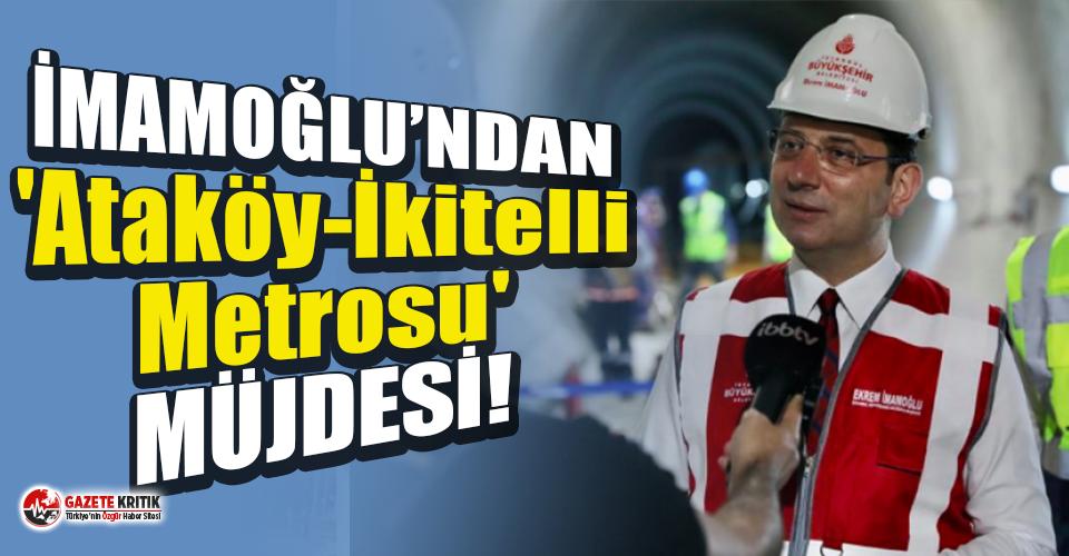 Ekrem İmamoğlu'ndan 'Ataköy-İkitelli Metrosu' müjdesi