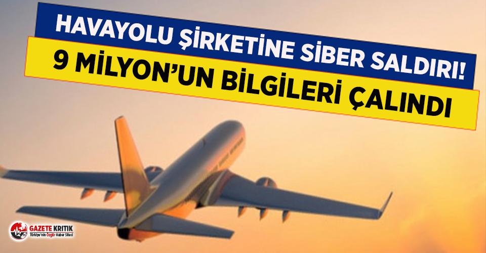 Havayolu şirketine siber saldırı! 9 milyon yolcunun bilgileri çalındı