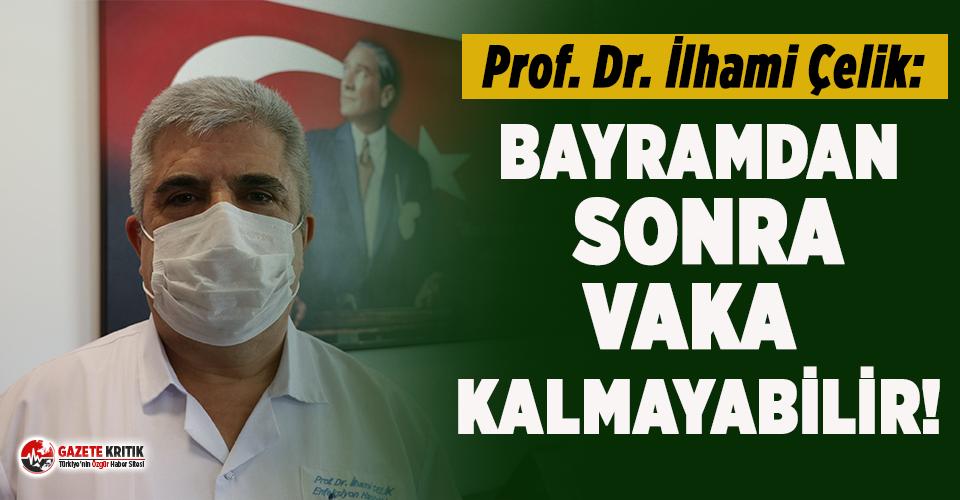 Prof. Dr. İlhami Çelik: 'Bayramdan sonra vaka kalmayabilir'