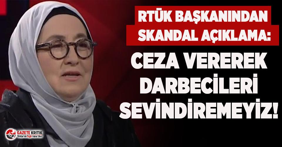 RTÜK Başkanı'ndan skandal açıklama: Ceza vererek darbecileri sevindiremeyiz!