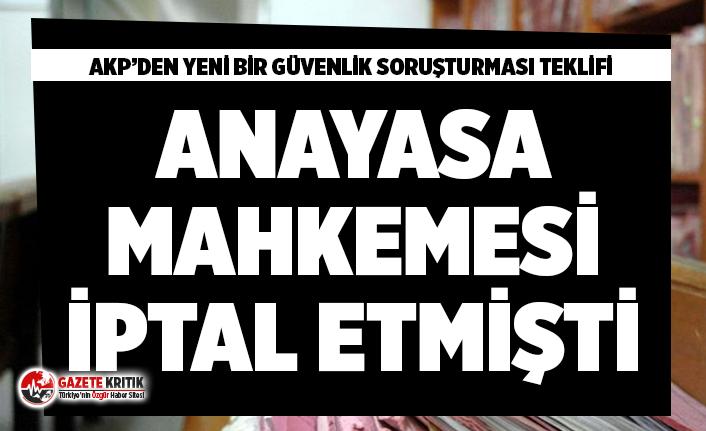 Anayasa Mahkemesi iptal etmişti: AKP'den yeni bir 'güvenlik soruşturması' teklifi