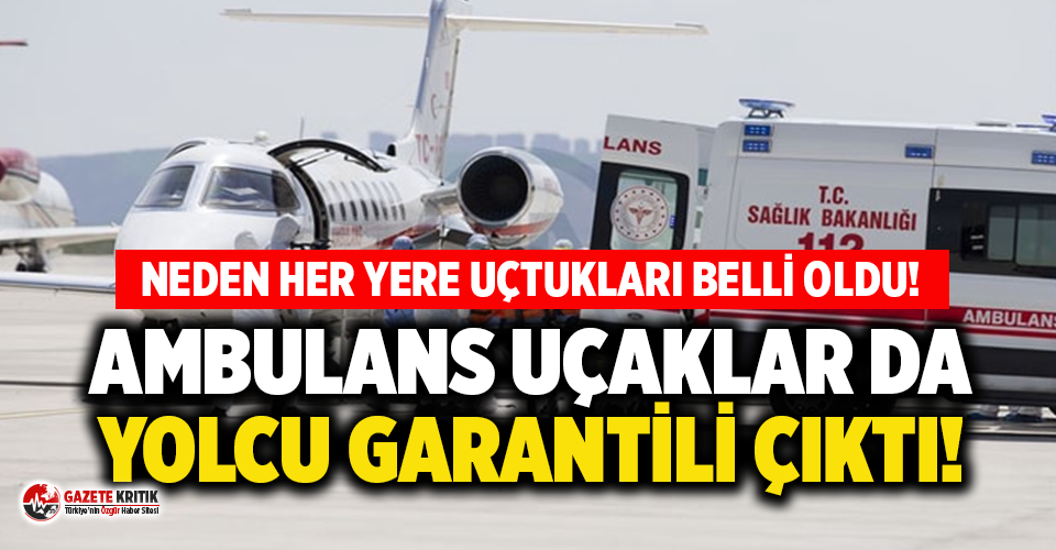 Ambulans uçaklar da yolcu garantili çıktı!