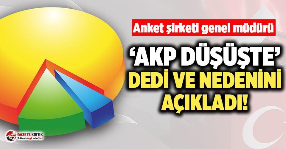 Anket şirketi genel müdürü: ''Düşüşte olan AKP'nin çaydanlığı fokurduyor''