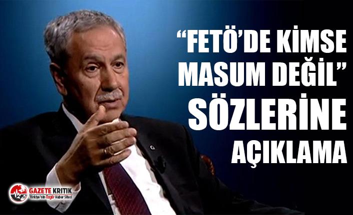 Arınç'tan 'FETÖ'de kimse masum değil' sözlerine açıklama!