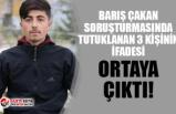 Barış Çakan soruşturmasında tutuklanan 3 kişinin ifadesi ortaya çıktı