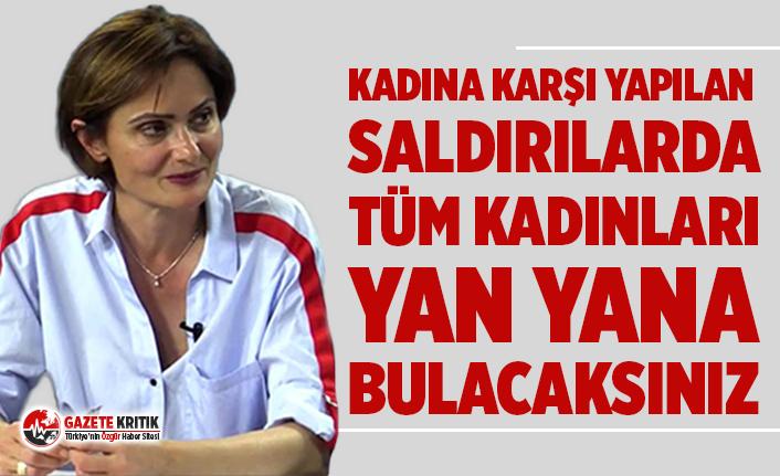 Canan Kaftancıoğlu'ndan Esra Albayrak tepkisi: Kadına karşı yapılan saldırılarda tüm kadınları yan yana bulacaksınız!